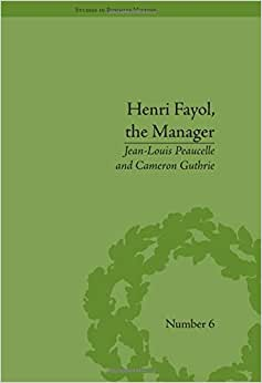 Henri Fayol, The Manager (Studies In Business History)
