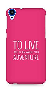 AMEZ to live will be an awfully big adventure Back Cover For HTC Desire 820