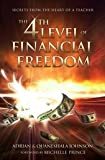 The 4th Level of Financial Freedom: Secrets From the Heart of a Teacher (0615423302) by Adrian Johnson