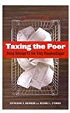 Taxing the Poor: Doing Damage to the Truly Disadvantaged (Wildavsky Forum Series)