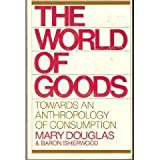 The World of Goods (0393300226) by Douglas, Mary