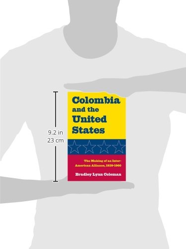 Colombia and the United States: The Making of an Inter-American Alliance, 1939-1960 (New Studies in U.S. Foreign Relations)