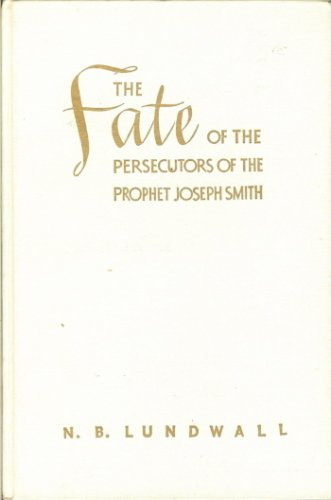 The Fate of the Persecutors of the Prophet Joseph Smith, N. B. LUNDWALL