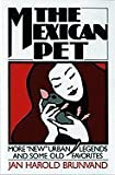 """The Mexican Pet: More """"New"""" Urban Legends and Some Old Favorites (0393305422) by Brunvand, Jan Harold"""