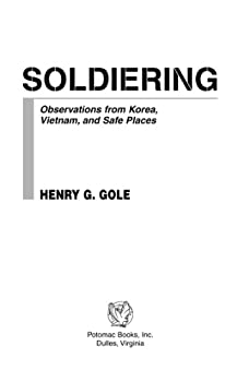 soldiering: observations from korea. vietnam. and safe places - henry g. gole
