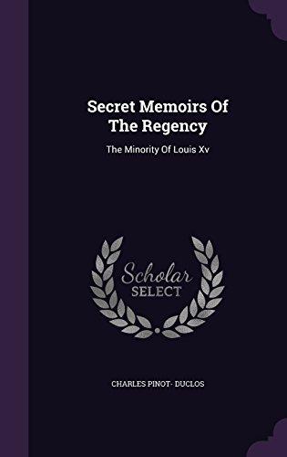 Secret Memoirs Of The Regency: The Minority Of Louis Xv
