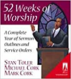 52 Weeks Of Worship: A Complete Year of Sermon Outlines and Service Orders (0834117444) by Stan Toler
