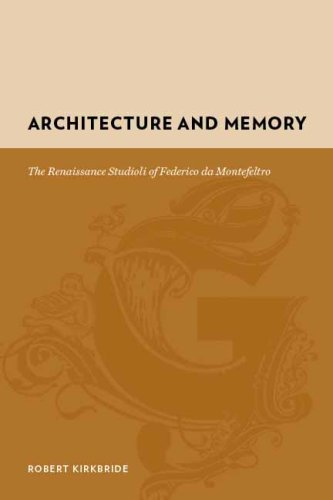 Architecture and Memory: The Renaissance Studioli of Federico Da Montefeltro (Gutenberg-E)