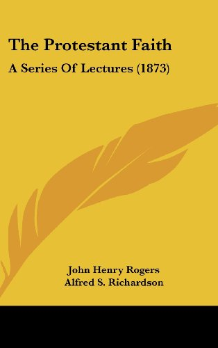 The Protestant Faith: A Series of Lectures (1873)