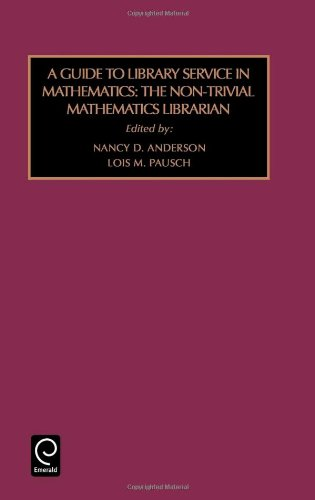 A Guide to Library Service in Mathematics: The Non-trivial Mathematics Librarian (Foundations in Library and Information