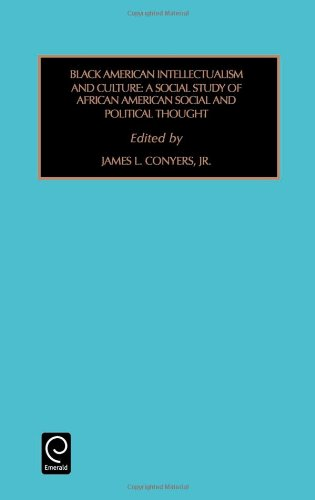 Black American Intellectualism and Culture: A Social Study of African American Social and Political Thought (Contemporary Studies in Sociology)