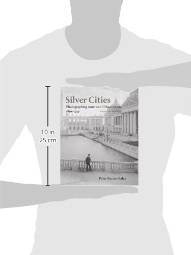 Silver Cities: Photographing American Urbanization, 1839-1939: The Photography of American Urbanization, 1839-1915