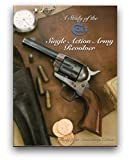 A Study of the Colt Single Action Army Revolver: Thirty Year Anniversary Edition (096152362X) by Ron Graham