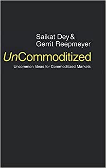 UnCommoditized: Uncommon Ideas For Commoditized Markets