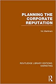 Routledge Library Editions: Marketing (27 Vols): Planning The Corporate Reputation (RLE Marketing)
