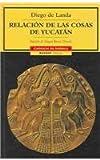 img - for Relacion de las cosas de Yucatan/The relationship of the things of the Yucatan (Cronicas De America) (Spanish Edition) book / textbook / text book