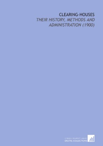 Clearing-Houses: Their History, Methods and Administration (1900) PDF