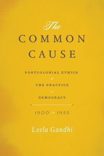 The Common Cause: Postcolonial Ethics and the Practice of Democracy, 1900-1955