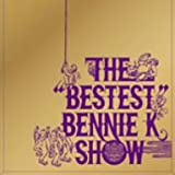 "THE""BESTEST""BENNIE K SHOW"
