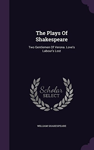 The Plays Of Shakespeare: Two Gentlemen Of Verona. Love's Labour's Lost