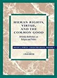 Human Rights, Virtue and the Common Good