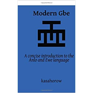 Modern Gbe: A concise introduction to the Anlo and Ewe language (kasahorow Language Guides)
