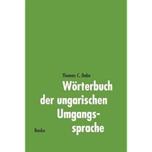 Wörterbuch der ungarischen Umgangssprache. Ungarisch-Deutsch