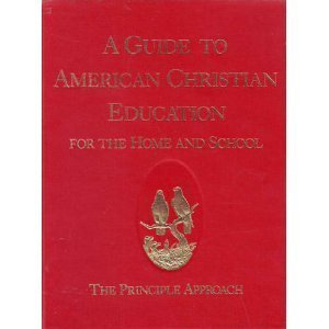 A Guide to American Christian education for the home and school: The principle approach