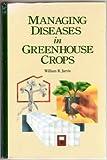 Managing Diseases in Greenhouse Crops