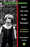 Dont Lets Go to the Dogs Tonight An African Childhood