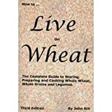 img - for HOW to LIVE on WHEAT Publisher: Clear Springs Press book / textbook / text book