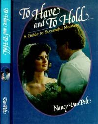 To have and to hold: A guide to successful marriage, by Nancy L Van Pelt