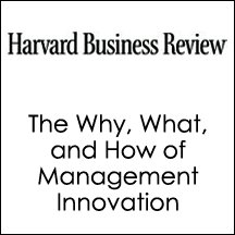 HBR: The Why, What, and How of Management Innovation (       UNABRIDGED) by Gary Hamel, Harvard Business Review Narrated by Harvard Business Review