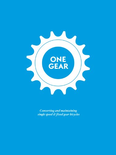 One Gear: Converting and Maintaining Single Speed and Fixed Gear Bicycles