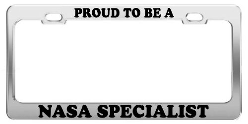 PROUD TO BE A NASA SPECIALIST License Plate Frame