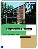 img - for Das individuelle Holzhaus. Von der Idee zu optimalen L sung. book / textbook / text book