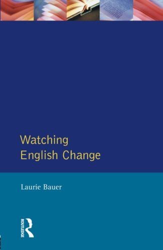 Watching English Change: An Introduction to the Study of Linguistic Change in the Twentieth Century: Introduction to the Study of Linguistic Change in ... Twentieth Century (Learning about Language)