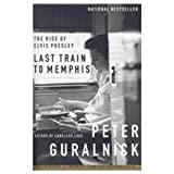 Last Train to Memphis: The Rise of Elvis Presley (1439508623) by Guralnick, Peter