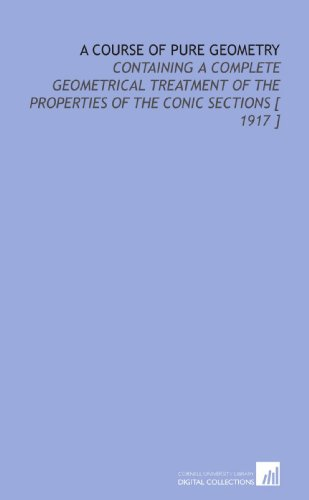 A Course of Pure Geometry: Properties of the Conic Sections