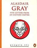 Five Letters from an Eastern Empire (Penguin 60s) (0146000447) by Gray, Alasdair