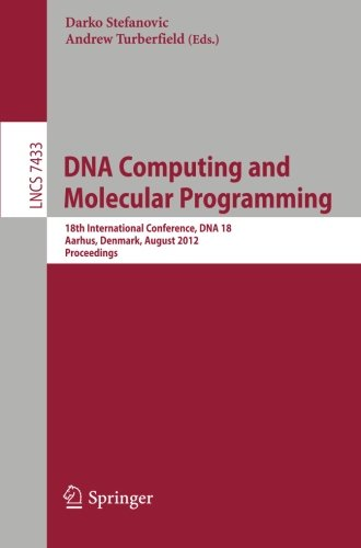 Dna Computing And Molecular Programming: 18Th International Conference, Dna 18, Aarhus, Denmark, August 14-17, 2012, Proceedings (Lecture Notes In ... Computer Science And General Issues)