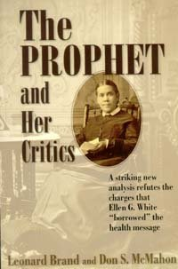 The Prophet and Her Critics: A Striking New Analysis Refutes the Charges That Ellen G. White