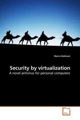 Security by virtualization: A novel antivirus for personal computers