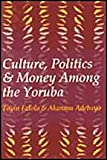 Culture, Politics, and Money among the Yoruba (1560004185) by Falola, Toyin