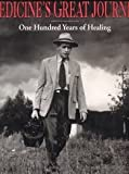Medicines Great Journey: One Hundred Years of Healing