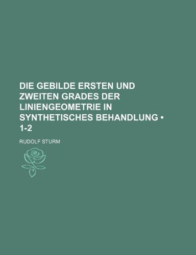 Die Gebilde Ersten Und Zweiten Grades Der Liniengeometrie in Synthetisches Behandlung (1-2)