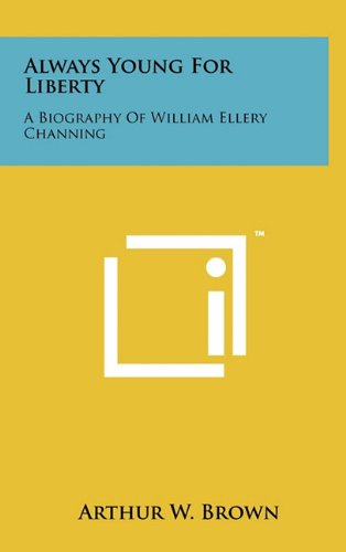 Always Young for Liberty: A Biography of William Ellery Channing