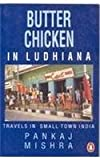 Butter Chicken in Ludhiana: Travels in Small Town India (0140250670) by Mishra, Pankaj