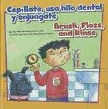 Cepíllate, usa hilo dental y enjuágate/Brush, Floss, and Rinse (Cómo mantenernos saludables/How to Be Healthy) (Multilingual Edition)
