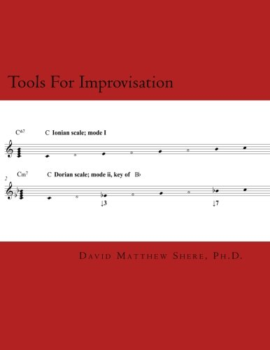 Tools For Improvisation: A brief manual on the fundamental components of jazz theory (Volume 1)